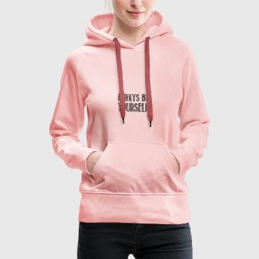 Always be yourself - Women's Premium Hoodie