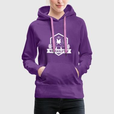 We Deadliftin - Powerlifting Squat Bench Deadlift - Frauen Premium Hoodie