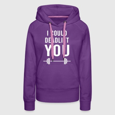 Deadlift You Gym Quote - Women's Premium Hoodie