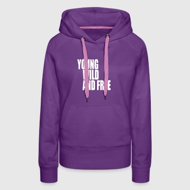 Young Wild and Free III - Women's Premium Hoodie