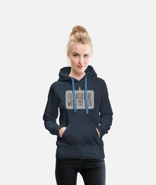 Funny Dog Saying Hoodies & Sweatshirts - I'd Rather Be With My Dog - Women's Premium Hoodie navy