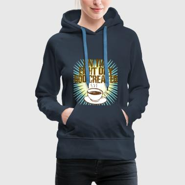 On the Eight Day God created Coffee - Frauen Premium Hoodie