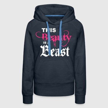 this beauty is a beast - Women's Premium Hoodie