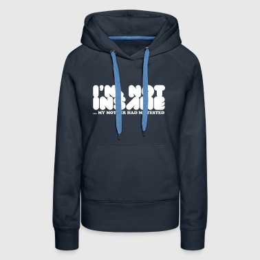 I'm Not Insane - Women's Premium Hoodie