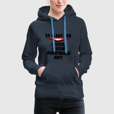 quotes No place for raciscm hate sexism homophobia - Frauen Premium Hoodie