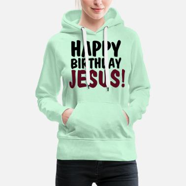 Happy Birthday Happy birthday jesus - Felpa con cappuccio premium donna