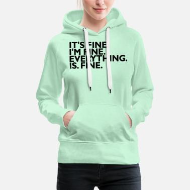 It's fine I'm fine Everything is fine - Frauen Premium Hoodie