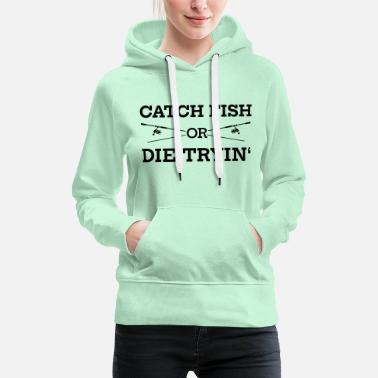 Anglershirt - Catch fish or die tryin - Angeln - Frauen Premium Hoodie
