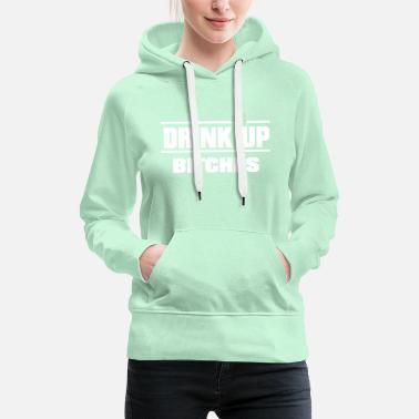 Up Drink up Bitches Saint Patrick´s Day - Felpa con cappuccio premium da donna
