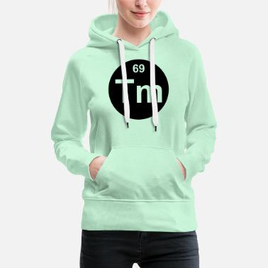 Sixty Thulium (Tm) (element 69) - Women's Premium Hoodie