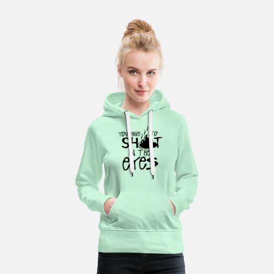 Quote Hoodies & Sweatshirts - you have to shit in the eyes quote - Women's Premium Hoodie light mint