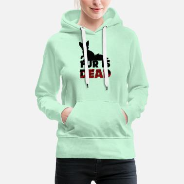 Fur Fur is dead - against fur - Women's Premium Hoodie