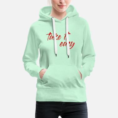 Take take it easy take it easy - Women's Premium Hoodie