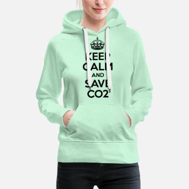Keep Calm And Keep Calm and save CO2 Spruch Klima Umwelt Öko FFF - Frauen Premium Hoodie