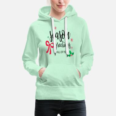 Birthday Greeting Season Greeting To You All T-Shirt, Greeting - Women's Premium Hoodie