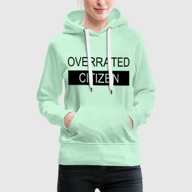 Overrated Citizen - Frauen Premium Hoodie