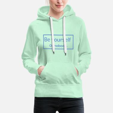Be Yourself Be yourself - Frauen Premium Hoodie