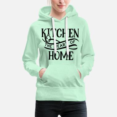 Youtube Kitchen The Heart Of Home - Cook - Kitchen - Food - Women's Premium Hoodie