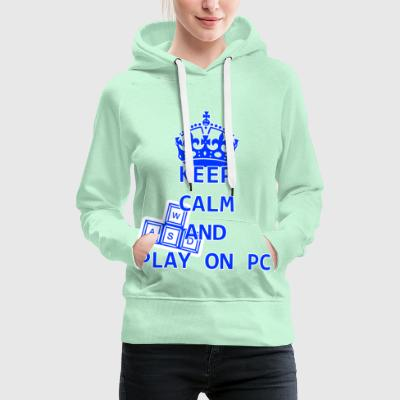 KEEP CALM AND PLAY ON PC - Women's Premium Hoodie