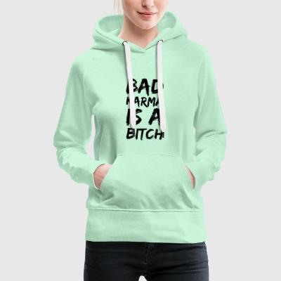 Bad karma is a bitch - Women's Premium Hoodie