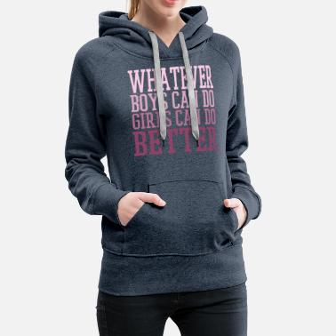 Better Whatever Boys Can Do Girls Can Do Better - Women's Premium Hoodie