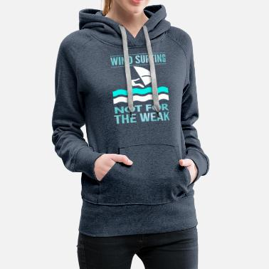 Clubbing Funny wind surfing gift not for the weak - Women's Premium Hoodie