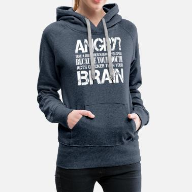 Mouth Angry? Take A Deep Breath You Speak - Women's Premium Hoodie