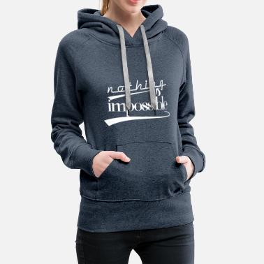 Impossible Nothing is impossible - Frauen Premium Hoodie
