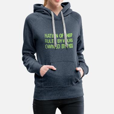 Disobey Nation Of Sheep. Ruled by Wolves. Owned by Pigs. - Women's Premium Hoodie