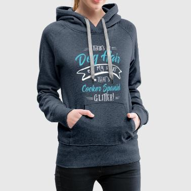 There is no Dog Hair this Cocker Spaniel Glitter  - Women's Premium Hoodie