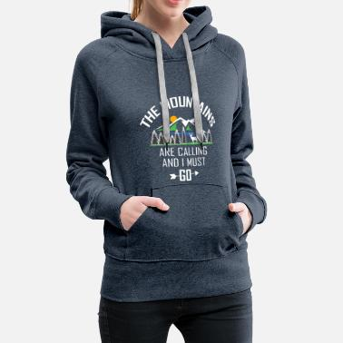 + The Mountains are calling and I must go + Gift - Women's Premium Hoodie
