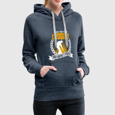 I Only Care About Croquet - Women's Premium Hoodie
