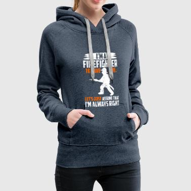 I'm a Firefighter - Women's Premium Hoodie
