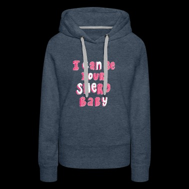 I can be your SHERO, baby <3 - Women's Premium Hoodie