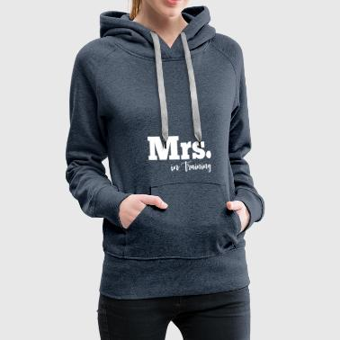 Mrs. In Training Engaged Fiance - Women's Premium Hoodie