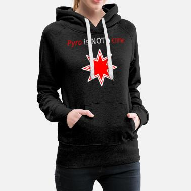 Pyro is not a crime - Frauen Premium Hoodie