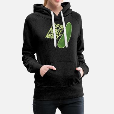 Morty Rick And Morty Flip The Pickle Quote - Women's Premium Hoodie