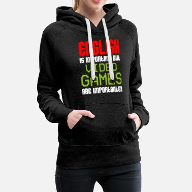 English Is Important But Video Games Importanter - Women's Premium Hoodie