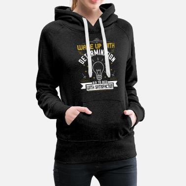 Bed With Satisfaction wake up with determination go to bed with satisfac - Women's Premium Hoodie