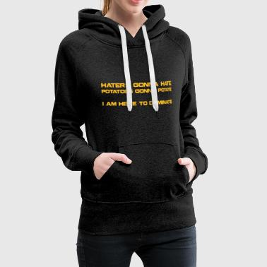 Haters Gonna Hate - Women's Premium Hoodie