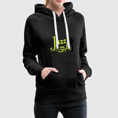 jazz is my life - Sweat-shirt à capuche Premium pour femmes