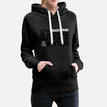 Physics I'd Be Unstoppable - Women's Premium Hoodie