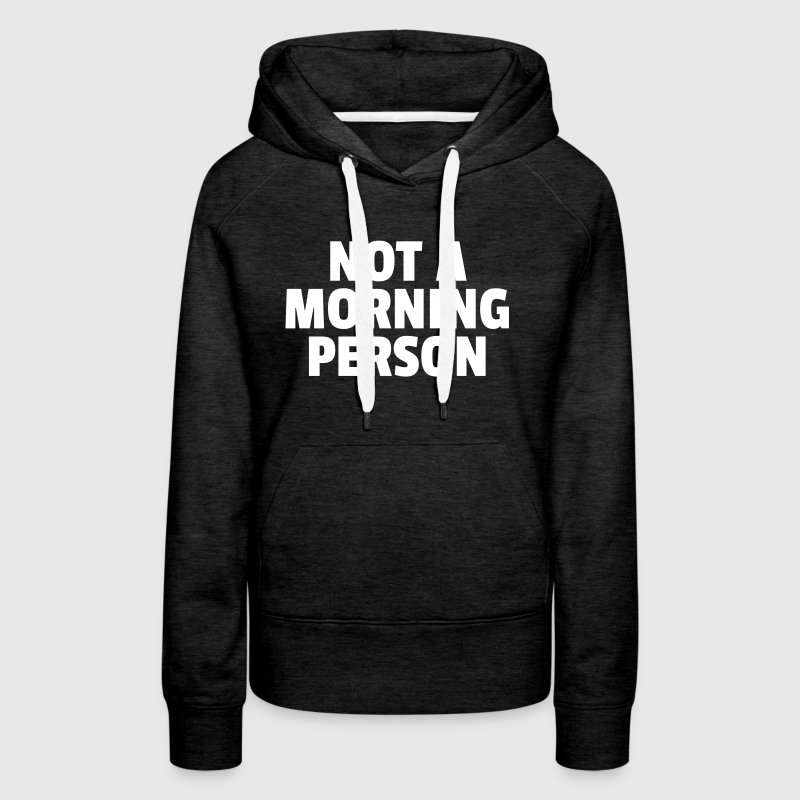 Not A Morning Person - Frauen Premium Hoodie