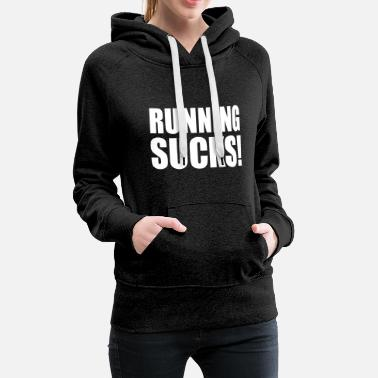 Sucks Running Sucks - Naisten premium-huppari