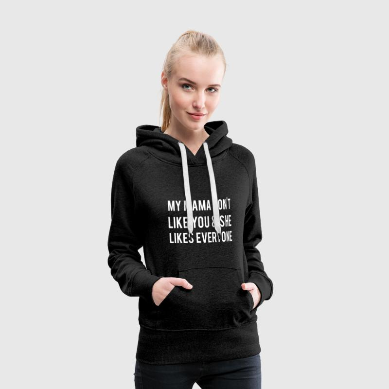 My Mama Don't Like You - Sweat-shirt à capuche Premium pour femmes