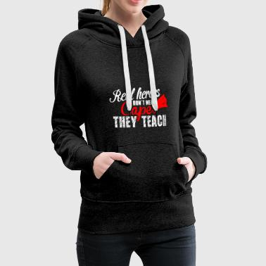 Real heroes dont wear capes they teach - Frauen Premium Hoodie