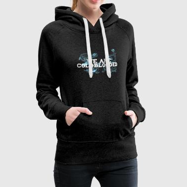 We are cold-blooded - Women's Premium Hoodie
