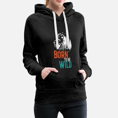 Lioness Born to be wild Gifts lion lion idea - Women's Premium Hoodie