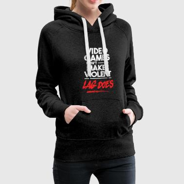 Video Games Dont Make Violent Lag Does T-Shirt - Women's Premium Hoodie