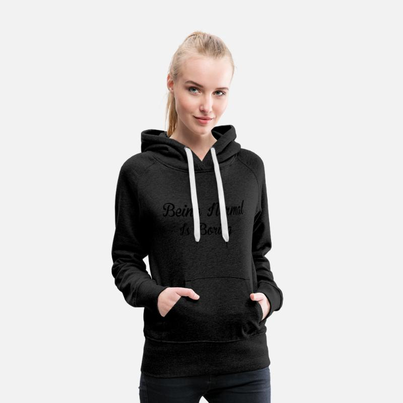 Famous Hoodies & Sweatshirts - Being Normal Is Boring - Women's Premium Hoodie charcoal grey